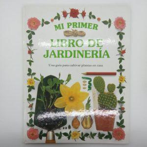 Mi primer libro de jardinería: una guía para cultivar plantas en casa