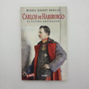 Carlos de Habsburgo: el último emperador